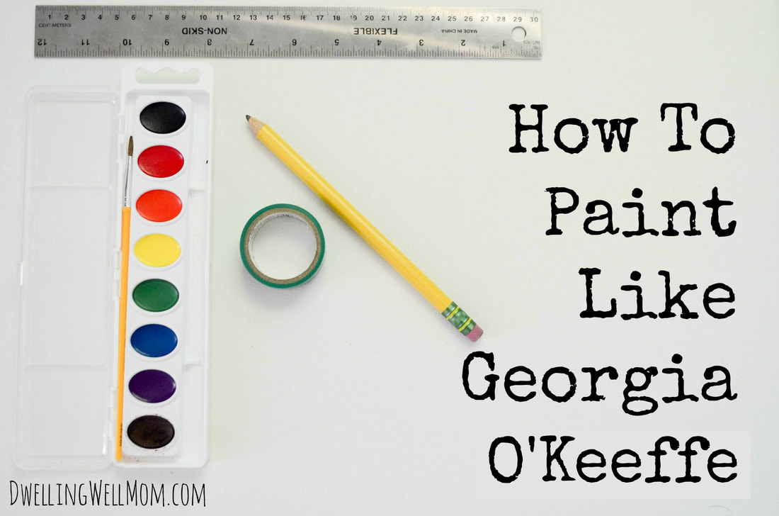 How To Paint Like Georgia O'Keeffe | Educational Kids Art Activities | Dwelling Well Mom Blog