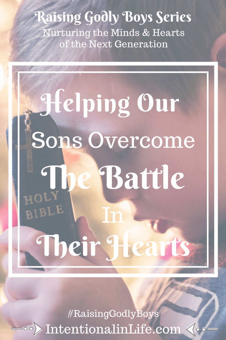 Helping Our Sons Overcome the Battles in Their Hearts: My Guest Post for the Raising Godly Boys Series | Dwelling Well Mom Blog
